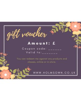 Holm Sown Online Fabric & Haberdashery Shop - Gift Voucher for using online and in-store